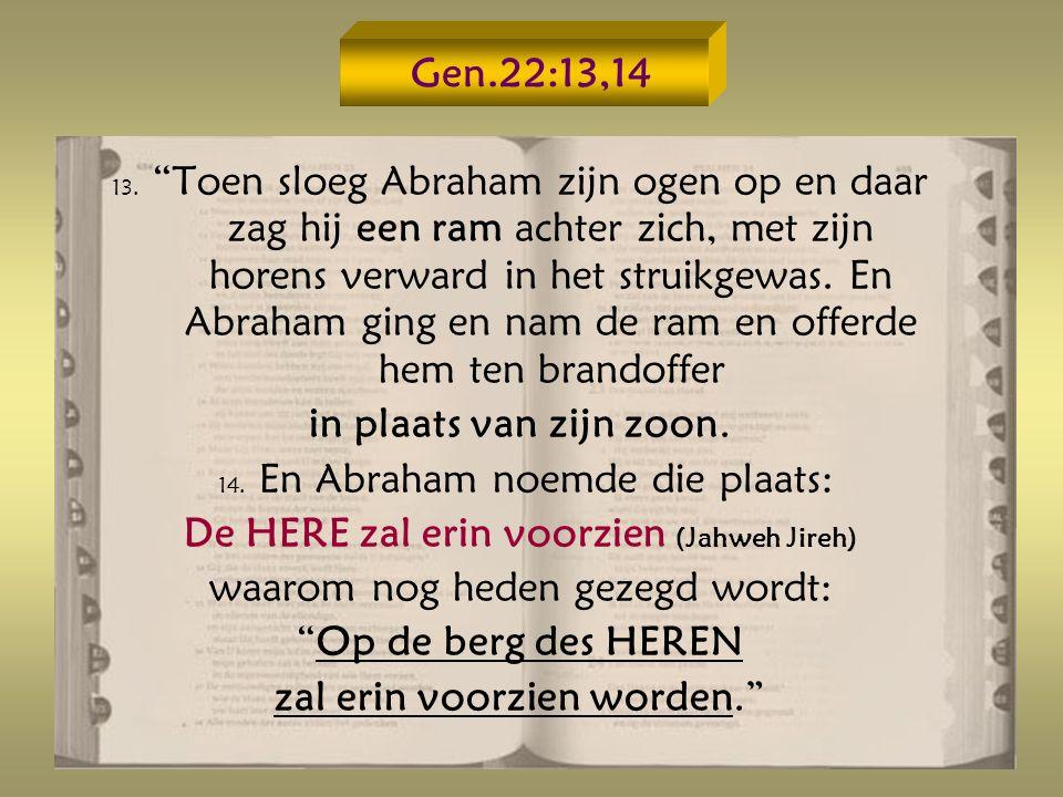 Gen.22:13,14 13.