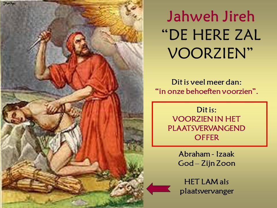 Jahweh Jireh DE HERE ZAL VOORZIEN Dit is veel meer dan: in onze behoeften voorzien .