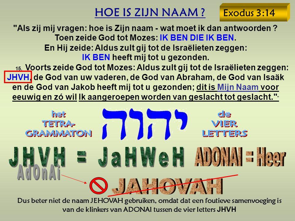 Dus beter niet de naam JEHOVAH gebruiken, omdat dat een foutieve samenvoeging is van de klinkers van ADONAI tussen de vier letters JHVH HOE IS ZIJN NAAM .