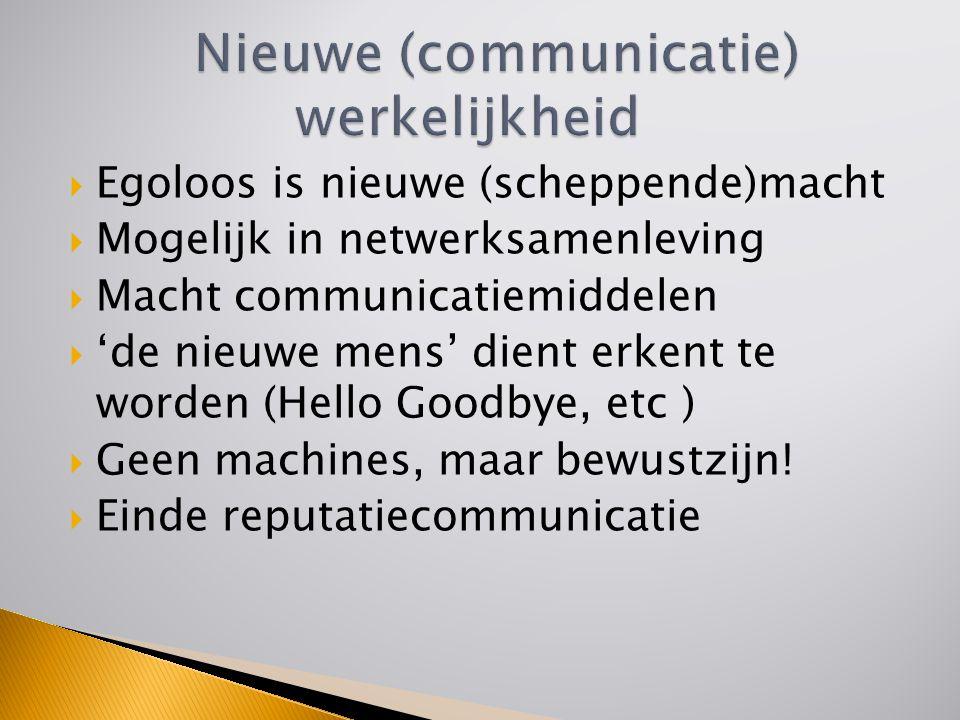  Egoloos is nieuwe (scheppende)macht  Mogelijk in netwerksamenleving  Macht communicatiemiddelen  'de nieuwe mens' dient erkent te worden (Hello Goodbye, etc )  Geen machines, maar bewustzijn.