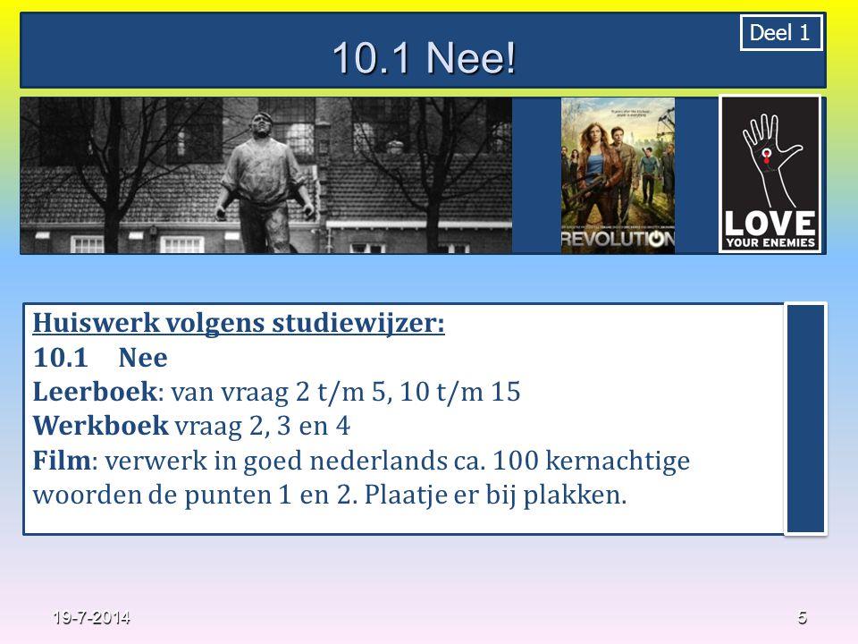 5 Huiswerk volgens studiewijzer: 10.1Nee Leerboek: van vraag 2 t/m 5, 10 t/m 15 Werkboek vraag 2, 3 en 4 Film: verwerk in goed nederlands ca.