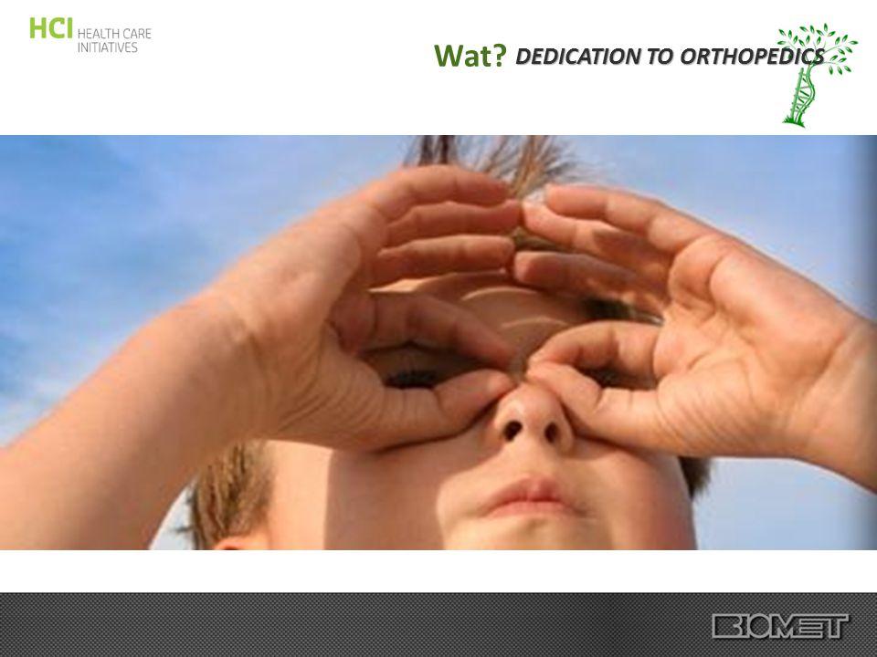 DEDICATION TO ORTHOPEDICS Wat?