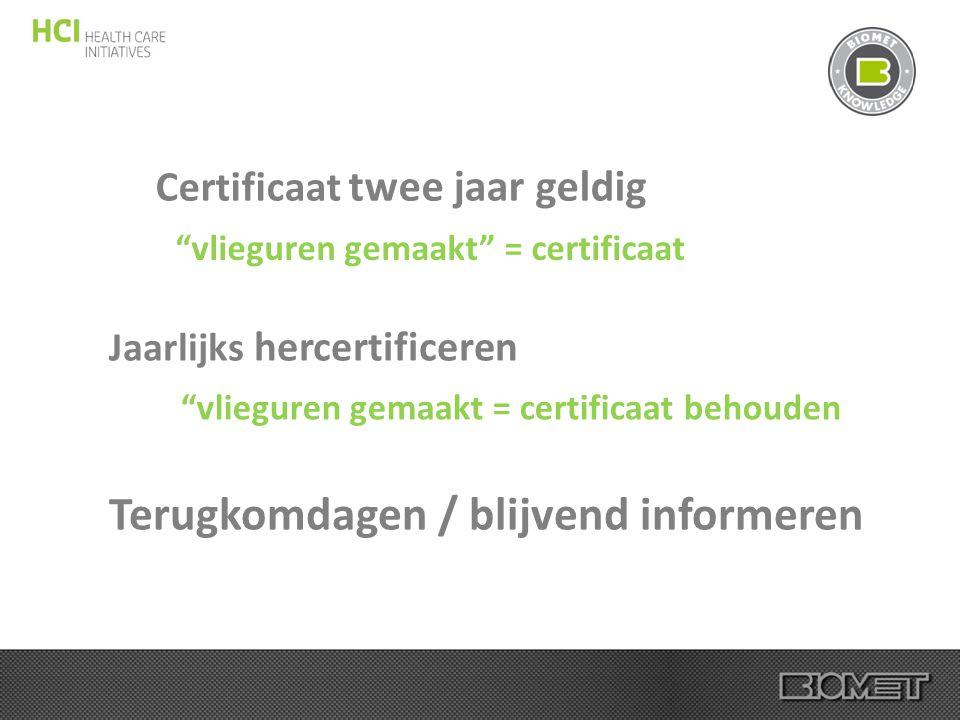 """Certificaat twee jaar geldig """"vlieguren gemaakt"""" = certificaat Jaarlijks hercertificeren """"vlieguren gemaakt = certificaat behouden Terugkomdagen / bli"""