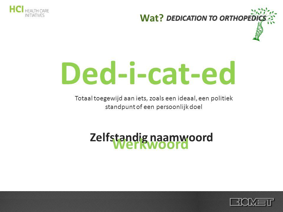 Dedication = Toewijding DEDICATION TO ORTHOPEDICS Wat?