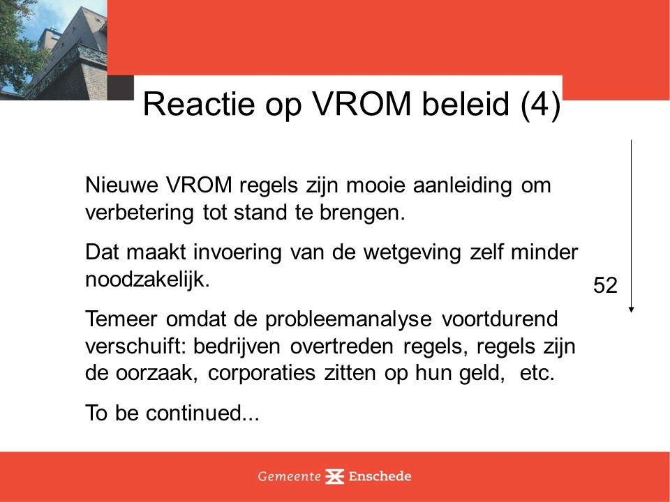 Reactie op VROM beleid (4) Nieuwe VROM regels zijn mooie aanleiding om verbetering tot stand te brengen. Dat maakt invoering van de wetgeving zelf min