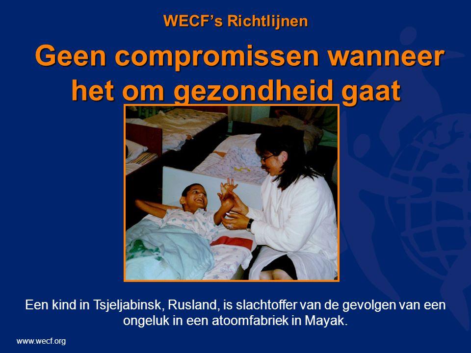 www.wecf.org WECF's Richtlijnen Geen compromissen wanneer het om gezondheid gaat Een kind in Tsjeljabinsk, Rusland, is slachtoffer van de gevolgen van een ongeluk in een atoomfabriek in Mayak.