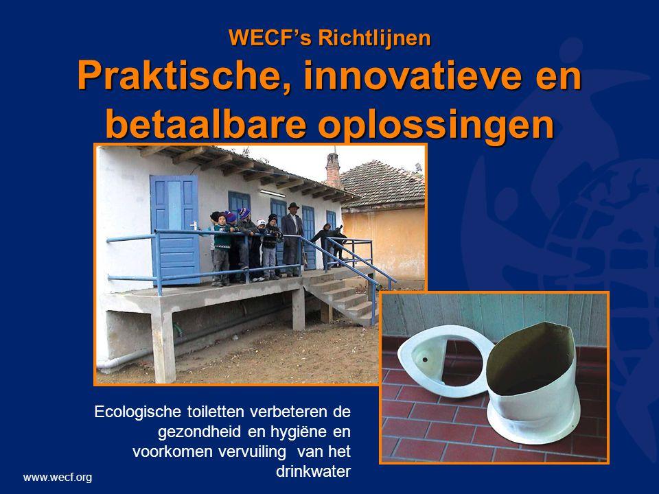 www.wecf.org WECF's Richtlijnen Praktische, innovatieve en betaalbare oplossingen Ecologische toiletten verbeteren de gezondheid en hygiëne en voorkomen vervuiling van het drinkwater