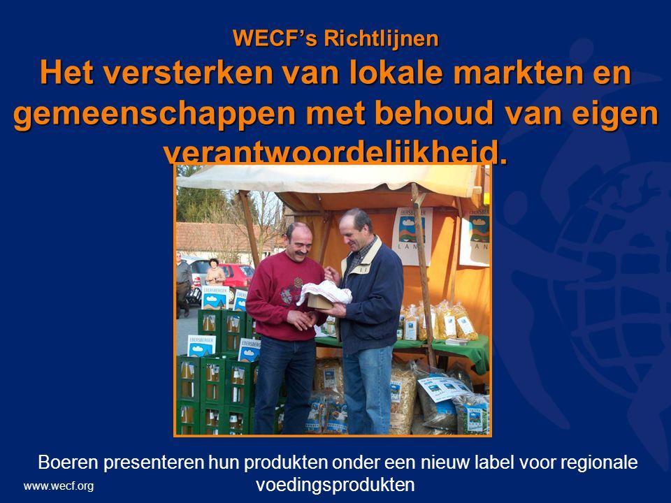 www.wecf.org WECF's Richtlijnen Het versterken van lokale markten en gemeenschappen met behoud van eigen verantwoordelijkheid. Boeren presenteren hun
