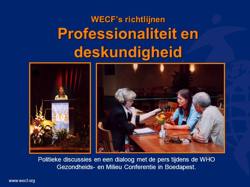 www.wecf.org WECF's richtlijnen Professionaliteit en deskundigheid Politieke discussies en een dialoog met de pers tijdens de WHO Gezondheids- en Milieu Conferentie in Boedapest.