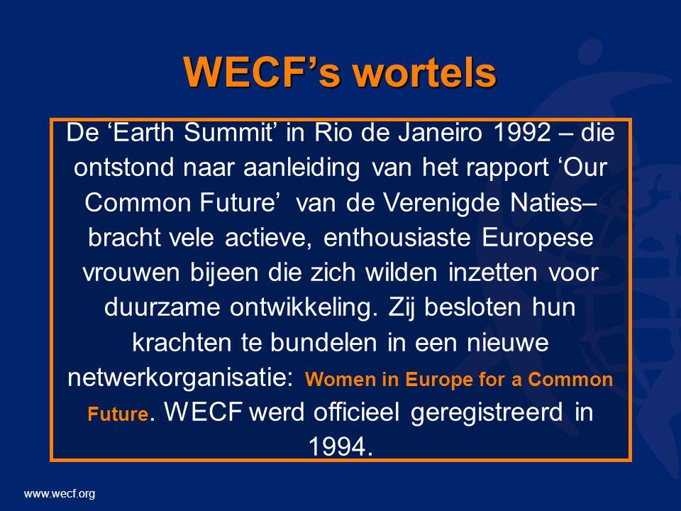 www.wecf.org WECF's wortels De 'Earth Summit' in Rio de Janeiro 1992 – die ontstond naar aanleiding van het rapport 'Our Common Future' van de Verenigde Naties– bracht vele actieve, enthousiaste Europese vrouwen bijeen die zich wilden inzetten voor duurzame ontwikkeling.