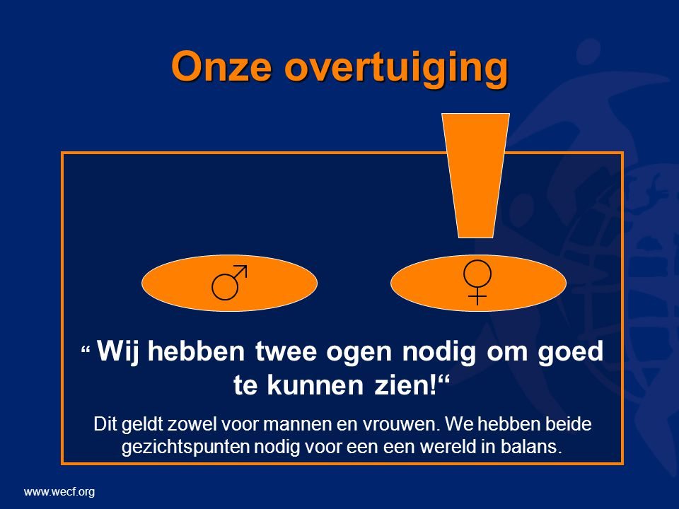 """www.wecf.org Onze overtuiging """" Wij hebben twee ogen nodig om goed te kunnen zien!"""" Dit geldt zowel voor mannen en vrouwen. We hebben beide gezichtspu"""