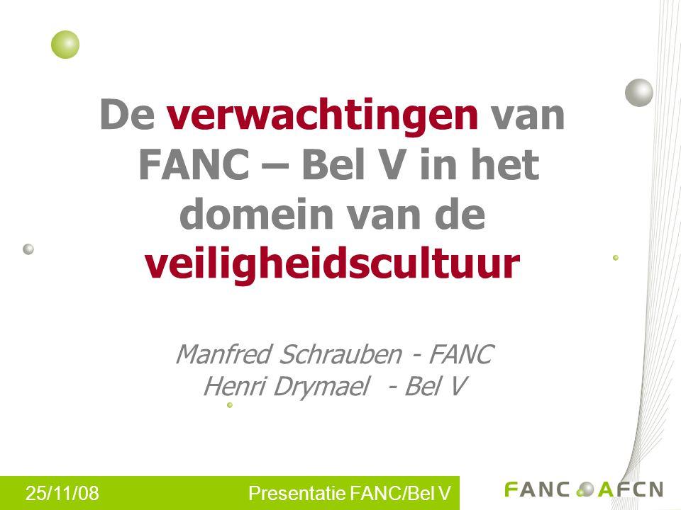25/11/08 Presentatie FANC/Bel V De verwachtingen van FANC – Bel V in het domein van de veiligheidscultuur Manfred Schrauben - FANC Henri Drymael - Bel