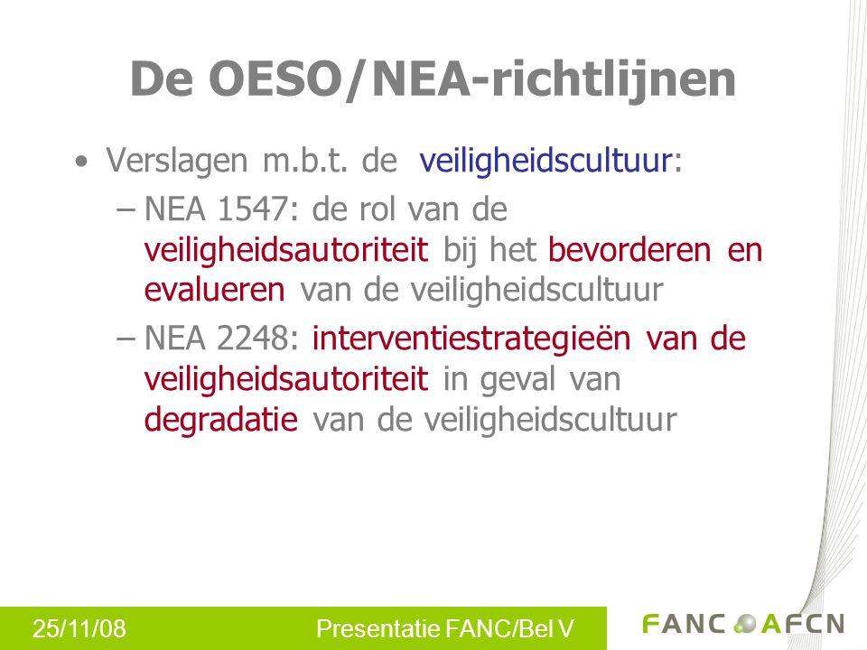 25/11/08 Presentatie FANC/Bel V De OESO/NEA-richtlijnen Verslagen m.b.t. de veiligheidscultuur: –NEA 1547: de rol van de veiligheidsautoriteit bij het