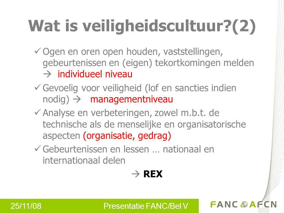 25/11/08 Presentatie FANC/Bel V Wat is veiligheidscultuur?(2) Ogen en oren open houden, vaststellingen, gebeurtenissen en (eigen) tekortkomingen melde