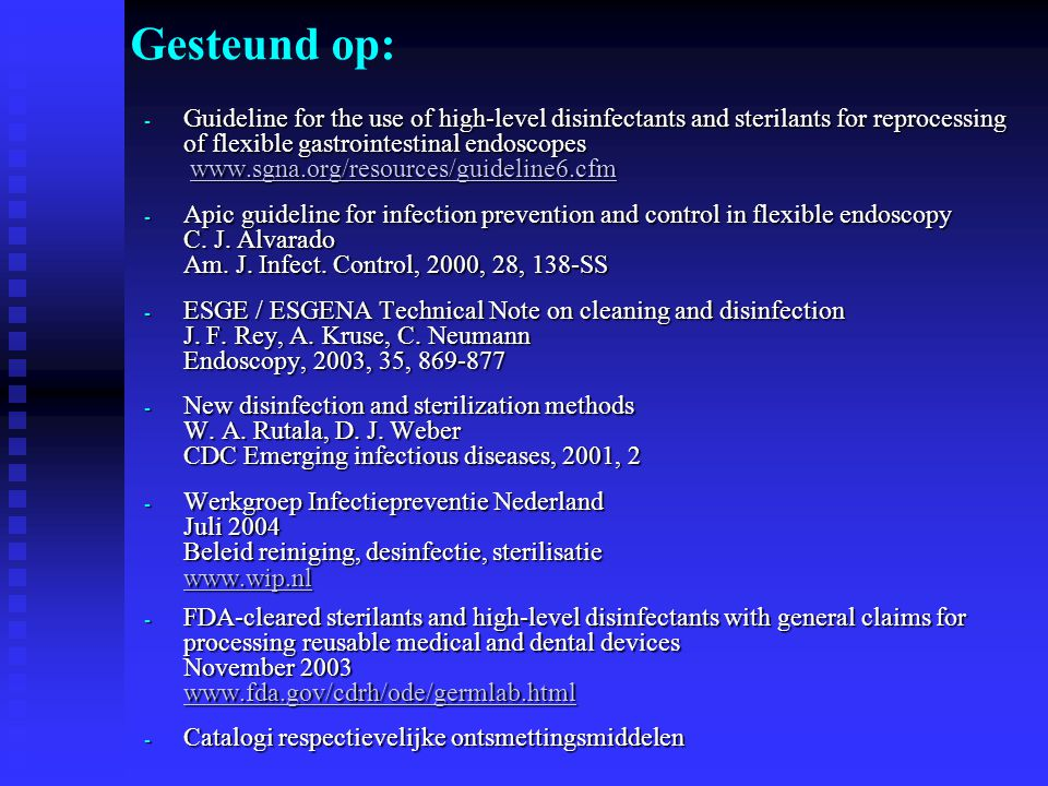 - Guideline for the use of high-level disinfectants and sterilants for reprocessing of flexible gastrointestinal endoscopes www.sgna.org/resources/gui