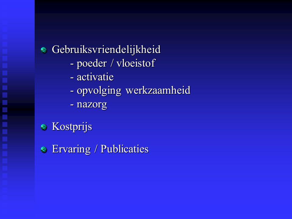 Gebruiksvriendelijkheid - poeder / vloeistof - activatie - opvolging werkzaamheid - nazorg Kostprijs Ervaring / Publicaties