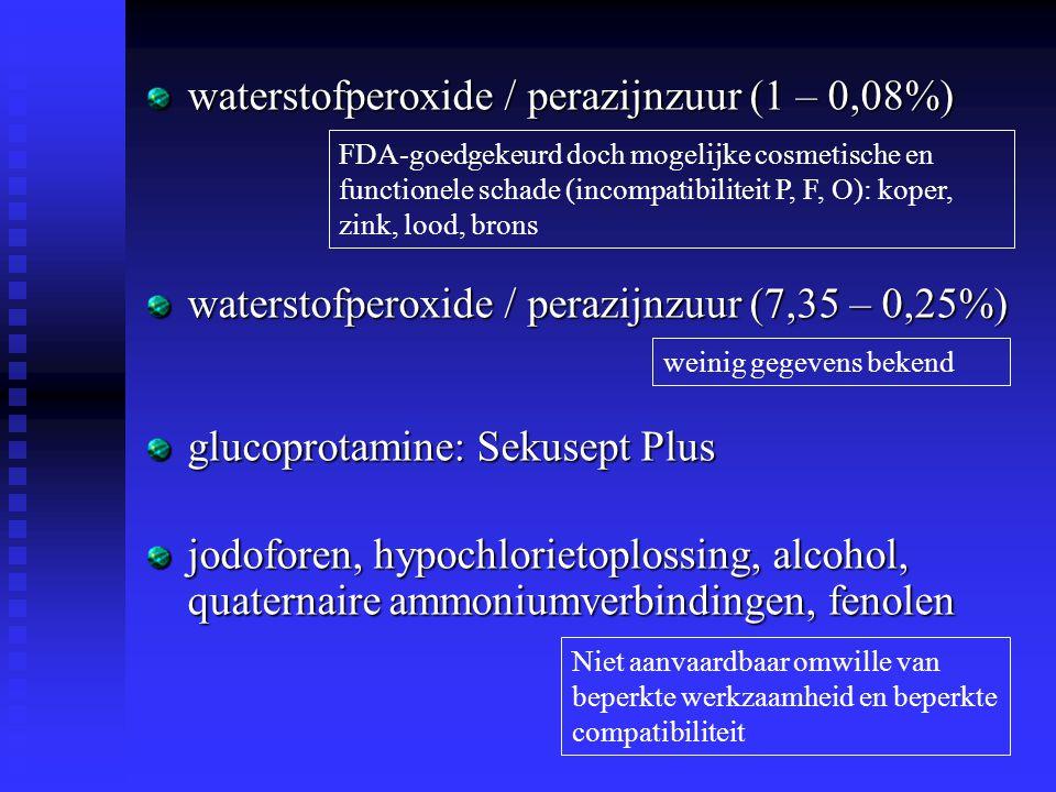 waterstofperoxide / perazijnzuur (1 – 0,08%) waterstofperoxide / perazijnzuur (7,35 – 0,25%) glucoprotamine: Sekusept Plus jodoforen, hypochlorietoplo