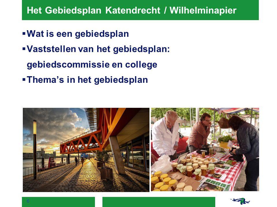 Het Gebiedsplan Katendrecht / Wilhelminapier  Wat is een gebiedsplan  Vaststellen van het gebiedsplan: gebiedscommissie en college  Thema's in het