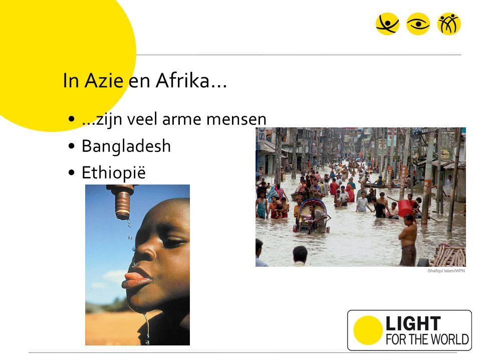 In Azie en Afrika… …zijn veel arme mensen Bangladesh Ethiopië