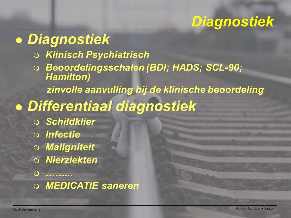 M. Moennekens Adelante Hoensbroek Diagnostiek l Diagnostiek  Klinisch Psychiatrisch  Beoordelingsschalen (BDI; HADS; SCL-90; Hamilton) zinvolle aanv