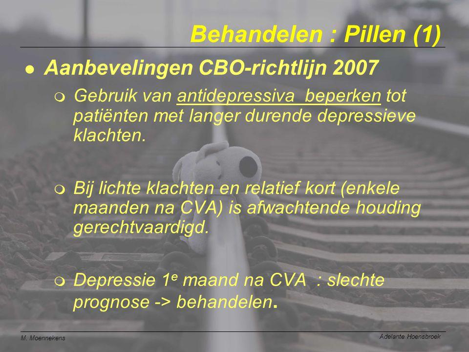 M. Moennekens Adelante Hoensbroek Behandelen : Pillen (1) Aanbevelingen CBO-richtlijn 2007  Gebruik van antidepressiva beperken tot patiënten met lan
