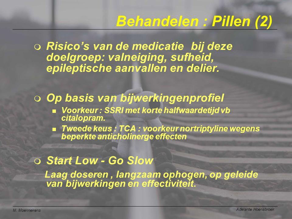 M. Moennekens Adelante Hoensbroek Behandelen : Pillen (2)  Risico's van de medicatie bij deze doelgroep: valneiging, sufheid, epileptische aanvallen