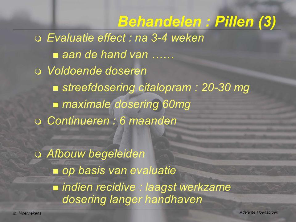 M. Moennekens Adelante Hoensbroek Behandelen : Pillen (3) m Evaluatie effect : na 3-4 weken n aan de hand van …… m Voldoende doseren n streefdosering
