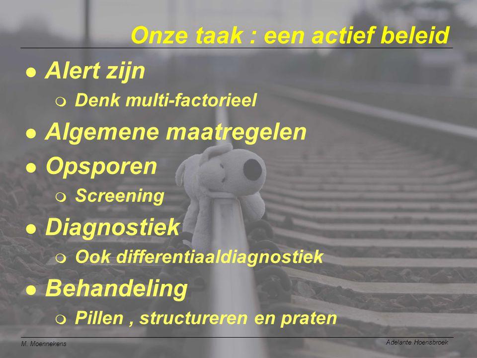 M. Moennekens Adelante Hoensbroek Onze taak : een actief beleid l Alert zijn m Denk multi-factorieel l Algemene maatregelen l Opsporen m Screening l D