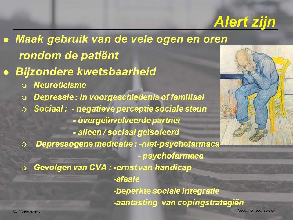 M. Moennekens Adelante Hoensbroek Alert zijn l Maak gebruik van de vele ogen en oren rondom de patiënt l Bijzondere kwetsbaarheid m Neuroticisme m Dep