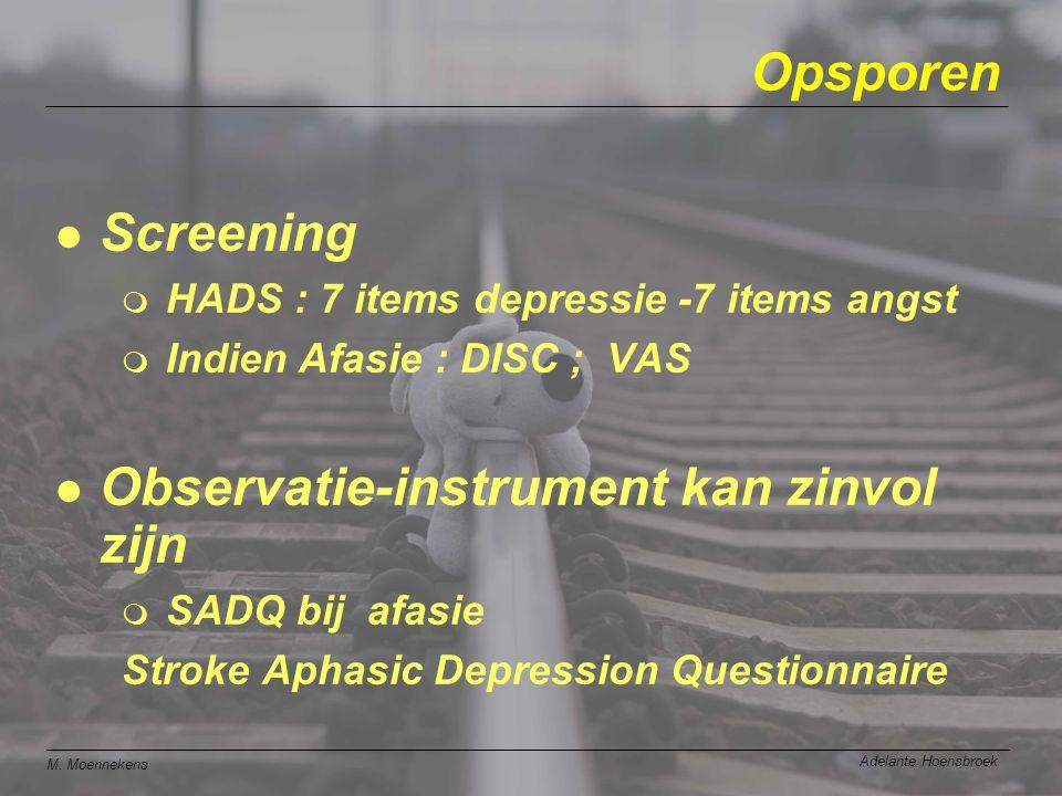 M. Moennekens Adelante Hoensbroek Opsporen l Screening m HADS : 7 items depressie -7 items angst m Indien Afasie : DISC ; VAS l Observatie-instrument