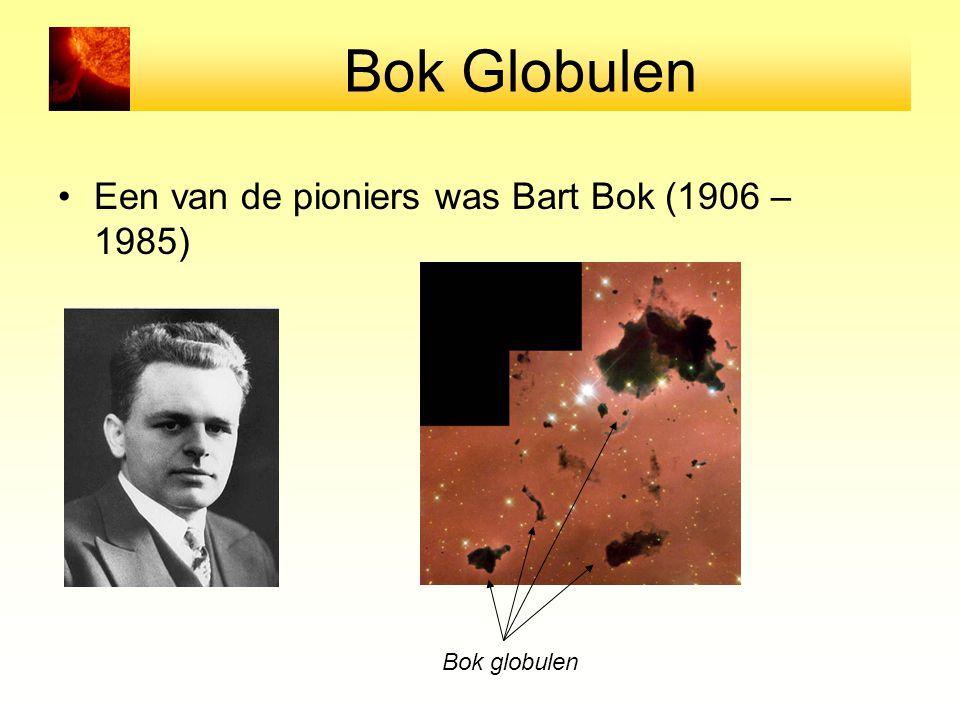 Bok Globulen Een van de pioniers was Bart Bok (1906 – 1985) Bok globulen