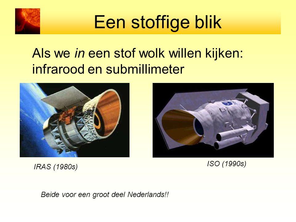 Een stoffige blik Als we in een stof wolk willen kijken: infrarood en submillimeter IRAS (1980s) ISO (1990s) Beide voor een groot deel Nederlands!!
