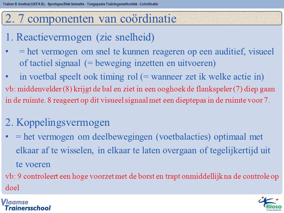 1. Reactievermogen (zie snelheid) = het vermogen om snel te kunnen reageren op een auditief, visueel of tactiel signaal (= beweging inzetten en uitvoe