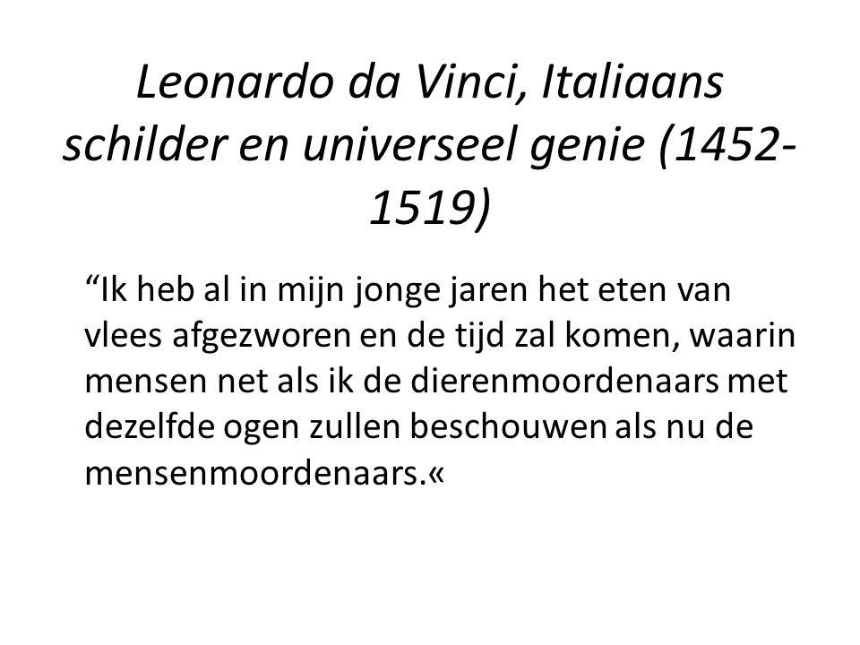 """Leonardo da Vinci, Italiaans schilder en universeel genie (1452- 1519) """"Ik heb al in mijn jonge jaren het eten van vlees afgezworen en de tijd zal kom"""