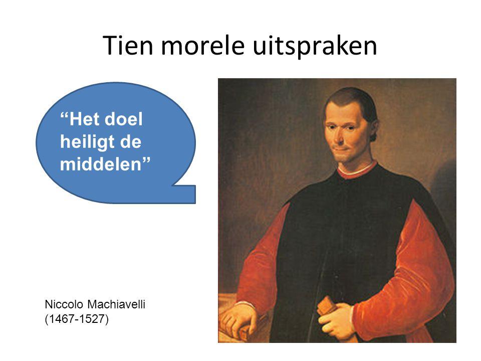 """Tien morele uitspraken """"Het doel heiligt de middelen"""" Niccolo Machiavelli (1467-1527)"""