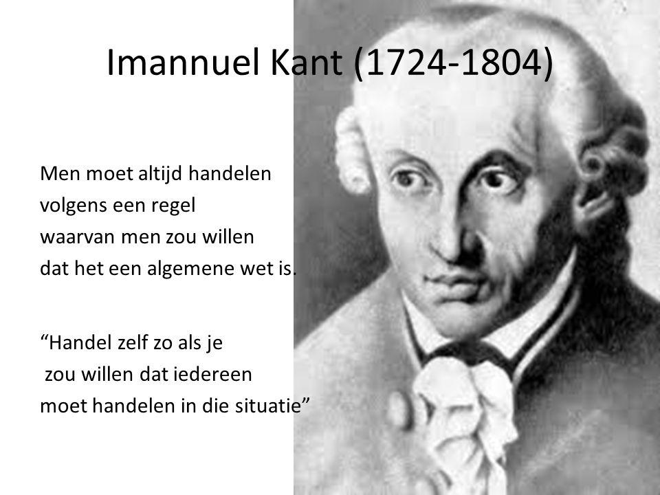 """Imannuel Kant (1724-1804) Men moet altijd handelen volgens een regel waarvan men zou willen dat het een algemene wet is. """"Handel zelf zo als je zou wi"""