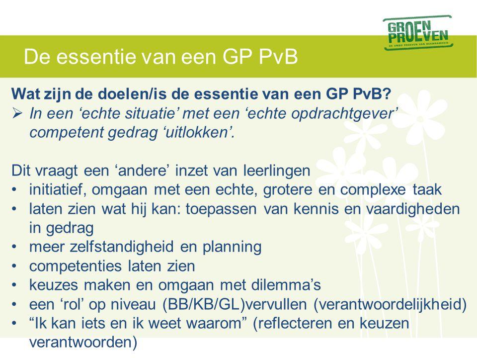 De essentie van een GP PvB Wat zijn de doelen/is de essentie van een GP PvB?  In een 'echte situatie' met een 'echte opdrachtgever' competent gedrag