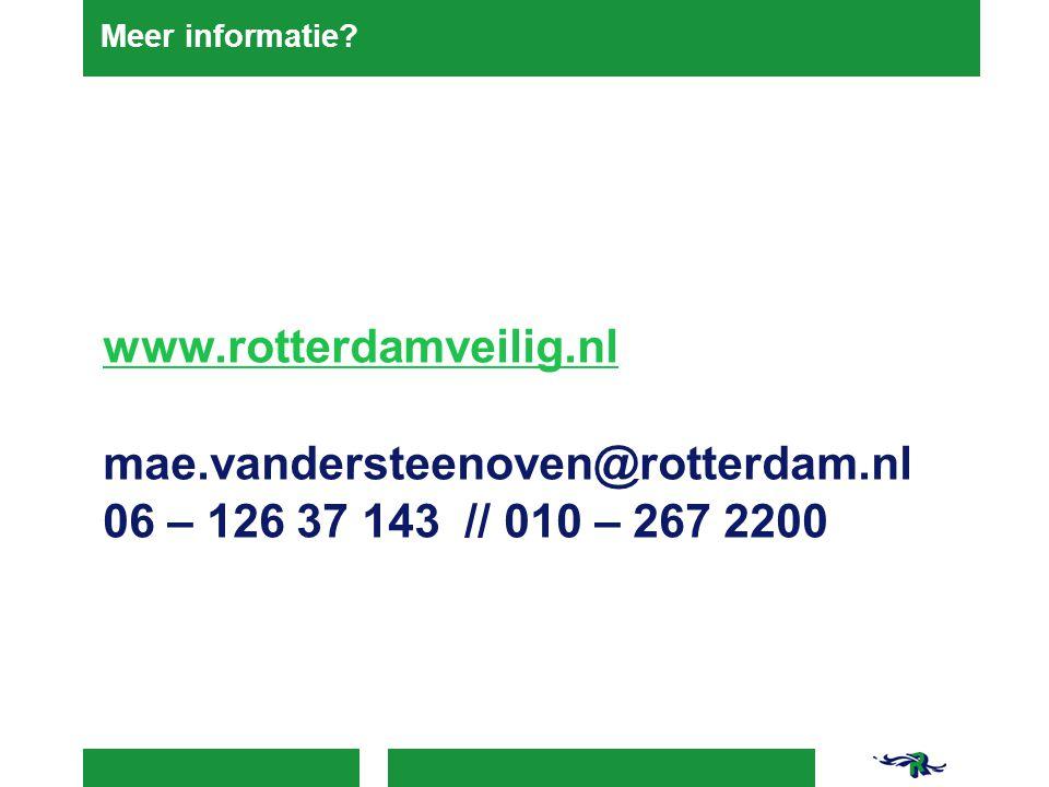 Meer informatie? www.rotterdamveilig.nl mae.vandersteenoven@rotterdam.nl 06 – 126 37 143 // 010 – 267 2200