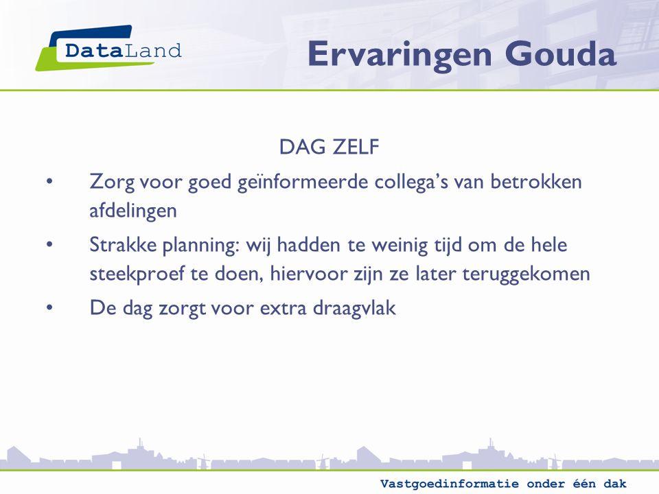 Ervaringen Gouda DAG ZELF Zorg voor goed geïnformeerde collega's van betrokken afdelingen Strakke planning: wij hadden te weinig tijd om de hele steek