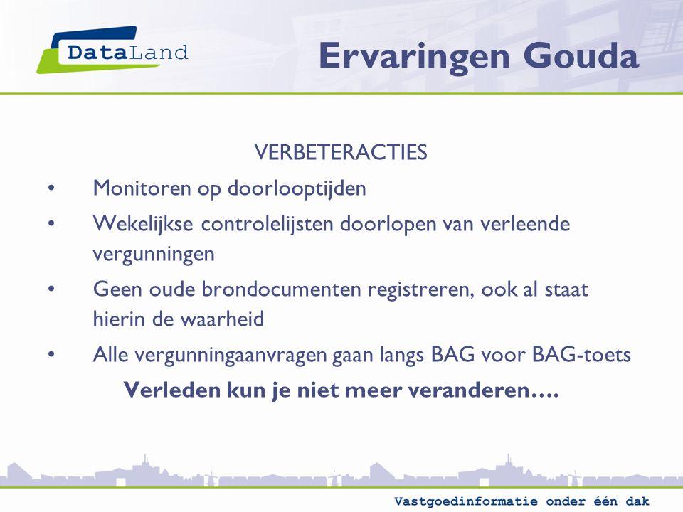 Ervaringen Gouda VERBETERACTIES Monitoren op doorlooptijden Wekelijkse controlelijsten doorlopen van verleende vergunningen Geen oude brondocumenten r