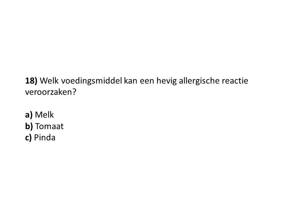 18) Welk voedingsmiddel kan een hevig allergische reactie veroorzaken? a) Melk b) Tomaat c) Pinda