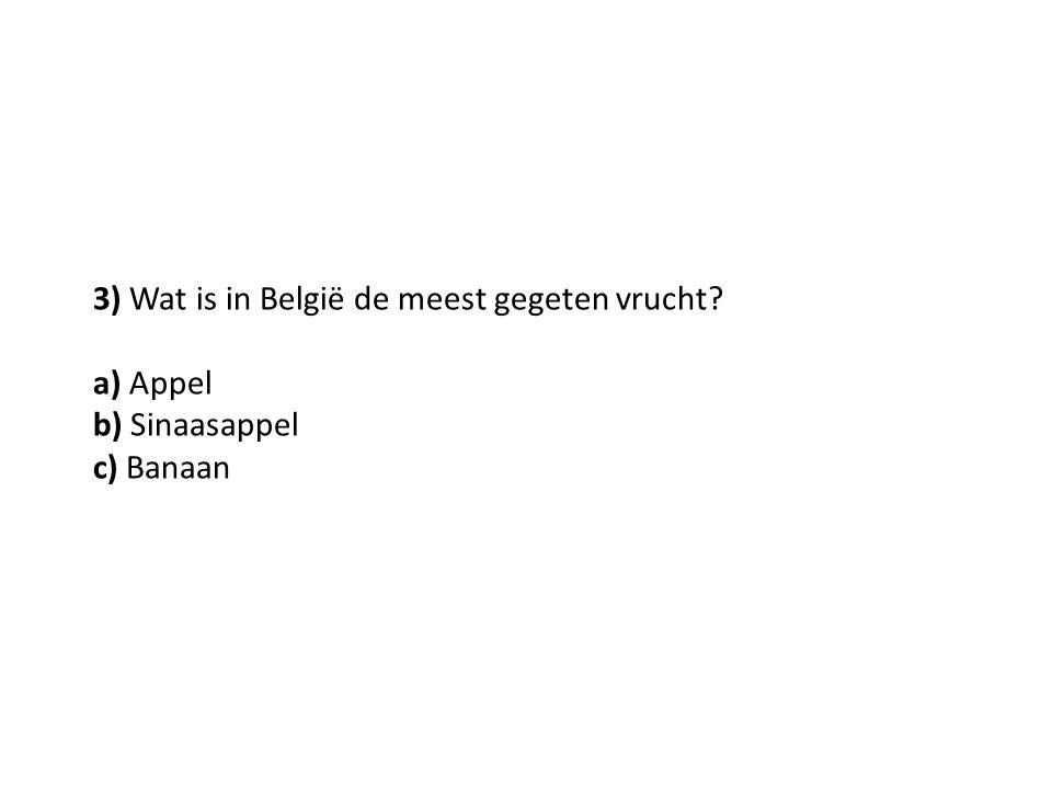 3) Wat is in België de meest gegeten vrucht? a) Appel b) Sinaasappel c) Banaan
