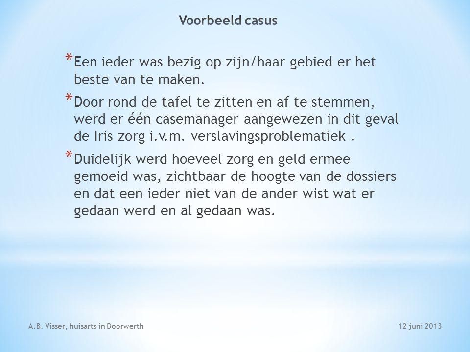 12 juni 2013A.B. Visser, huisarts in Doorwerth * Een ieder was bezig op zijn/haar gebied er het beste van te maken. * Door rond de tafel te zitten en