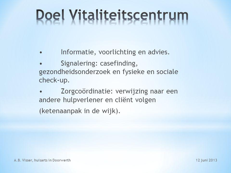 12 juni 2013A.B. Visser, huisarts in Doorwerth Informatie, voorlichting en advies. Signalering: casefinding, gezondheidsonderzoek en fysieke en social