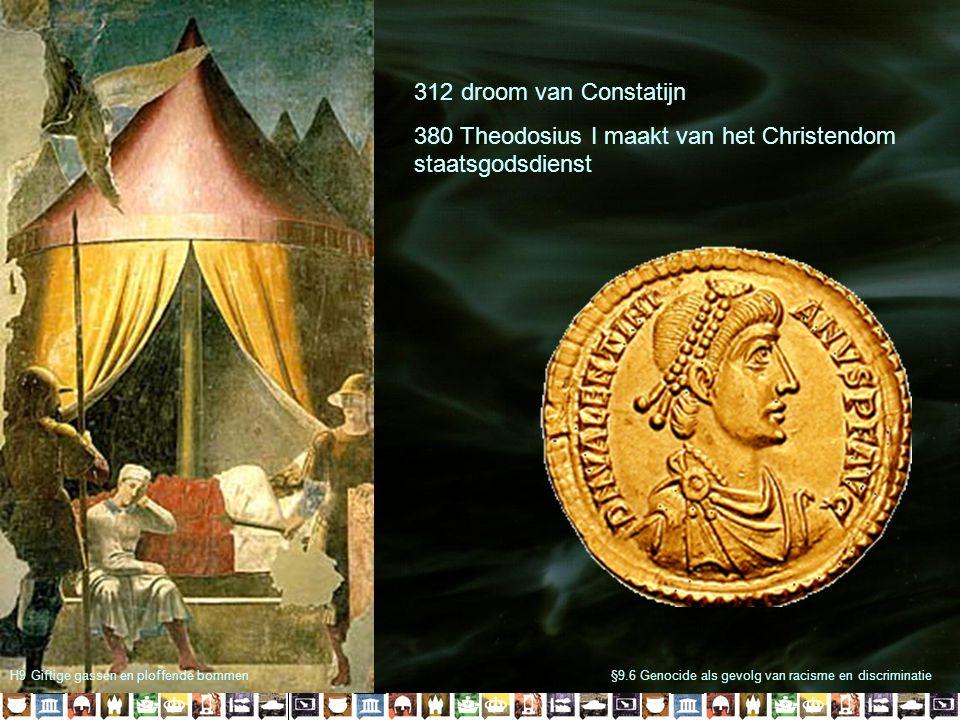 H9 Giftige gassen en ploffende bommen 312 droom van Constatijn 380 Theodosius I maakt van het Christendom staatsgodsdienst §9.6 Genocide als gevolg van racisme en discriminatie