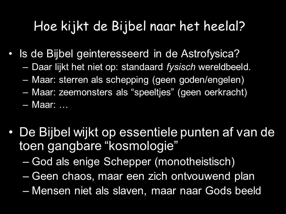 JvW et al. - CMV 2008/06/12 Hoe kijkt de Bijbel naar het heelal? Is de Bijbel geinteresseerd in de Astrofysica? –Daar lijkt het niet op: standaard fys