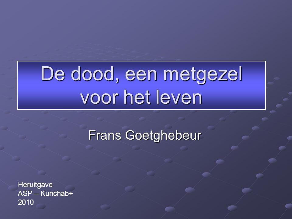 De dood, een metgezel voor het leven Frans Goetghebeur Heruitgave ASP – Kunchab+ 2010
