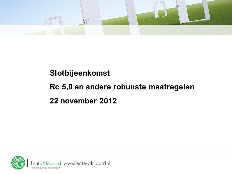 Slotbijeenkomst Rc 5,0 en andere robuuste maatregelen 22 november 2012