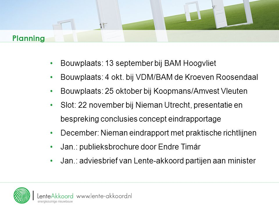Planning Bouwplaats: 13 september bij BAM Hoogvliet Bouwplaats: 4 okt. bij VDM/BAM de Kroeven Roosendaal Bouwplaats: 25 oktober bij Koopmans/Amvest Vl