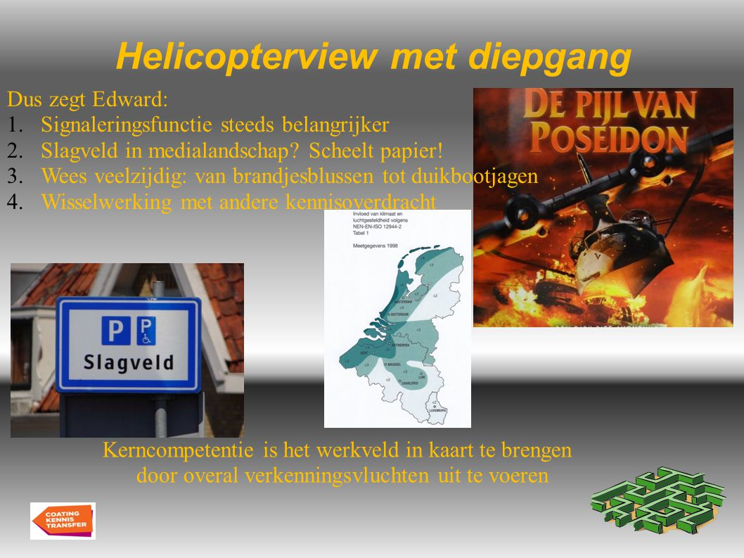 Helicopterview met diepgang Kerncompetentie is het werkveld in kaart te brengen door overal verkenningsvluchten uit te voeren Dus zegt Edward: 1.Signaleringsfunctie steeds belangrijker 2.Slagveld in medialandschap.